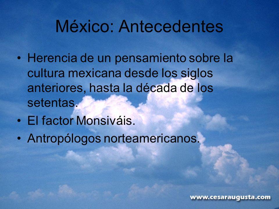 México: Antecedentes Herencia de un pensamiento sobre la cultura mexicana desde los siglos anteriores, hasta la década de los setentas. El factor Mons