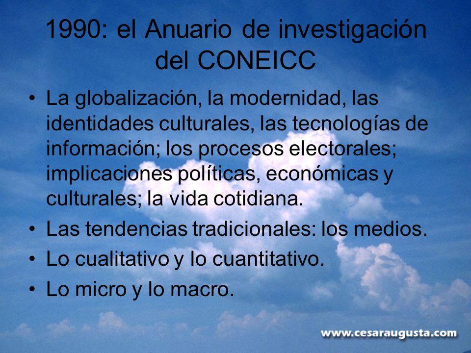 1990: el Anuario de investigación del CONEICC La globalización, la modernidad, las identidades culturales, las tecnologías de información; los proceso