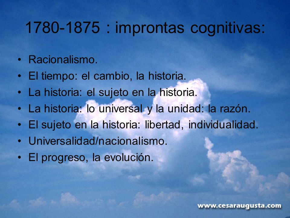 1780-1875 : improntas cognitivas: Racionalismo. El tiempo: el cambio, la historia. La historia: el sujeto en la historia. La historia: lo universal y
