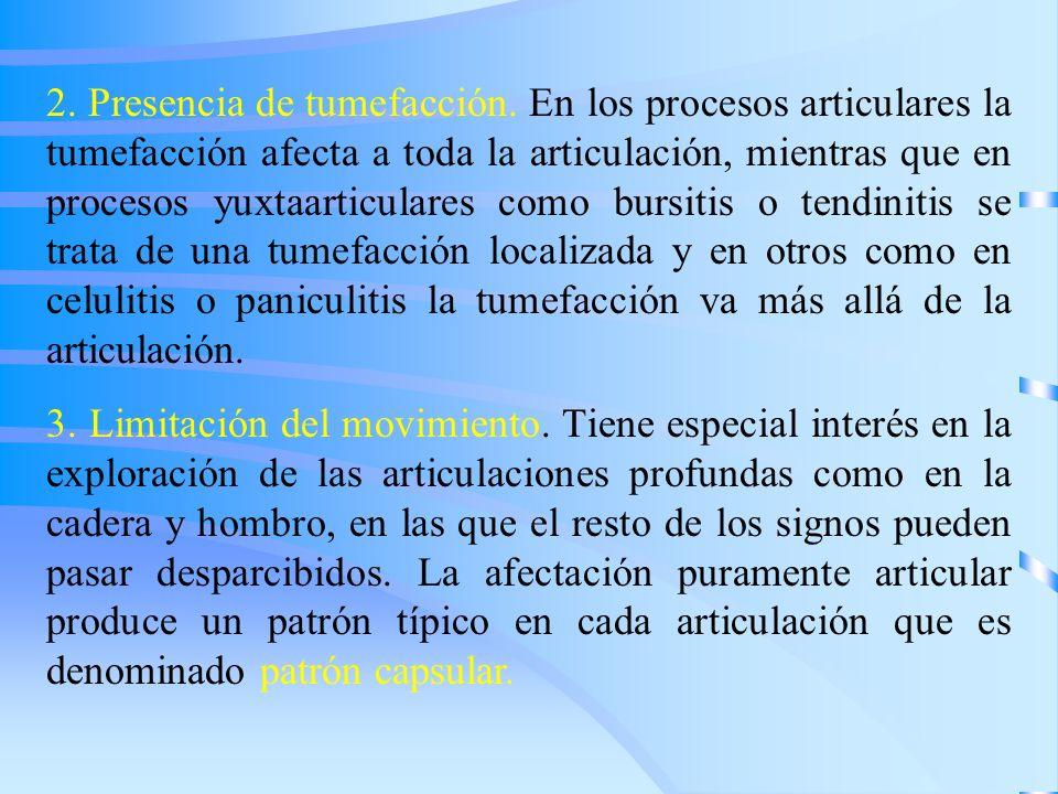 2. Presencia de tumefacción. En los procesos articulares la tumefacción afecta a toda la articulación, mientras que en procesos yuxtaarticulares como