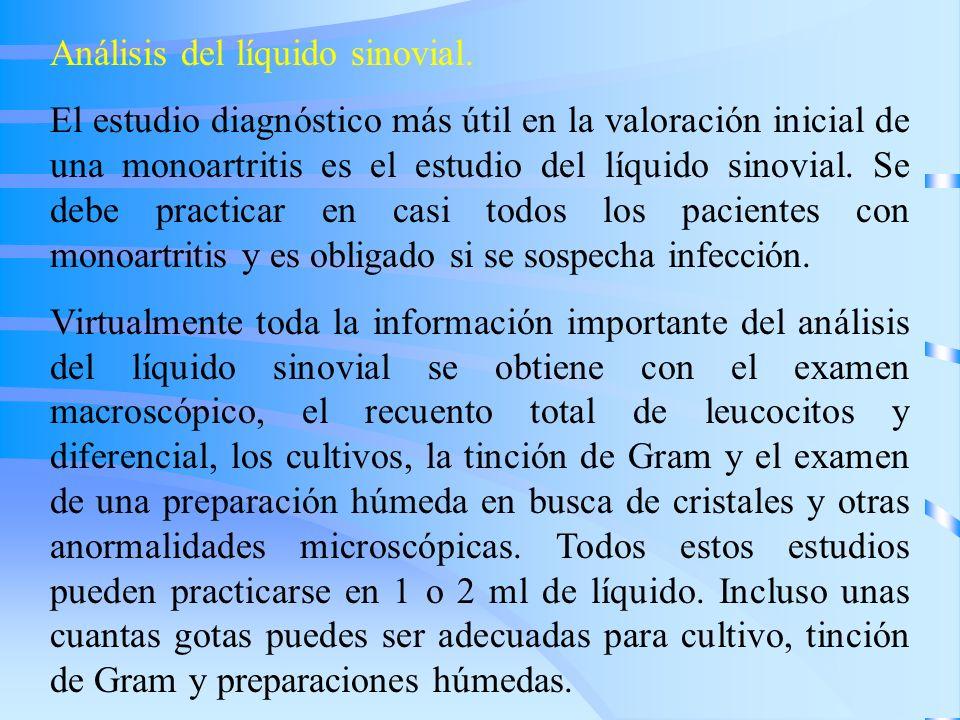 Análisis del líquido sinovial. El estudio diagnóstico más útil en la valoración inicial de una monoartritis es el estudio del líquido sinovial. Se deb