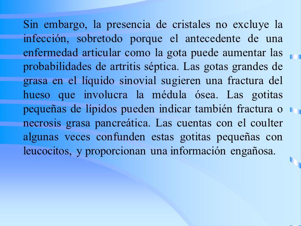 Sin embargo, la presencia de cristales no excluye la infección, sobretodo porque el antecedente de una enfermedad articular como la gota puede aumenta