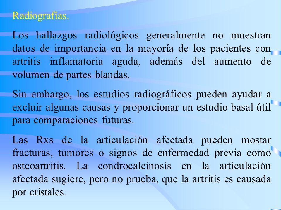 Radiografías. Los hallazgos radiológicos generalmente no muestran datos de importancia en la mayoría de los pacientes con artritis inflamatoria aguda,