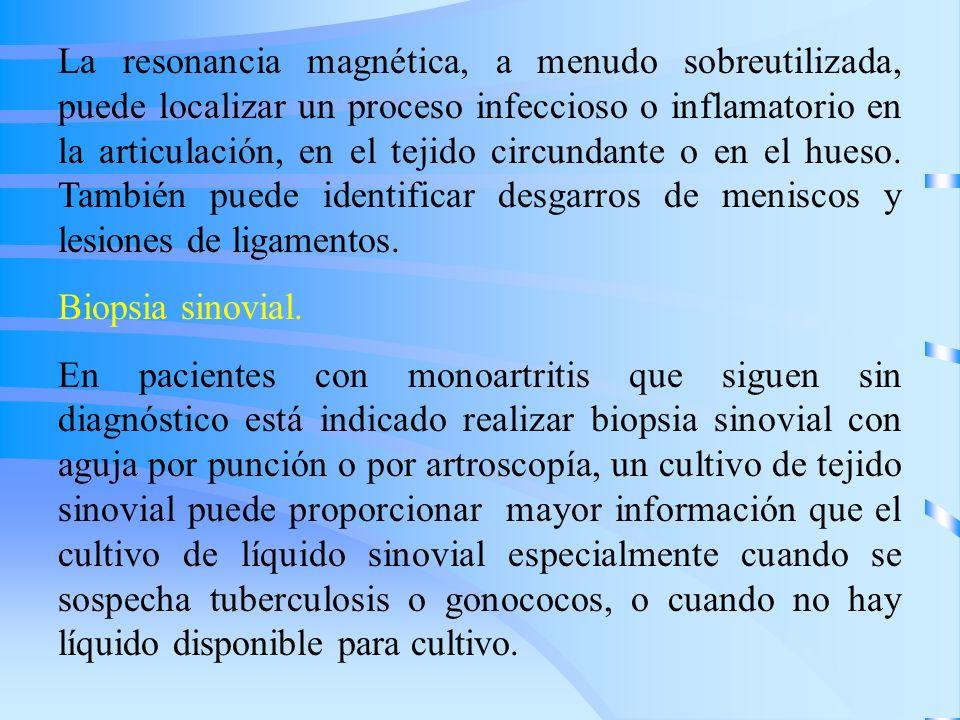 La resonancia magnética, a menudo sobreutilizada, puede localizar un proceso infeccioso o inflamatorio en la articulación, en el tejido circundante o
