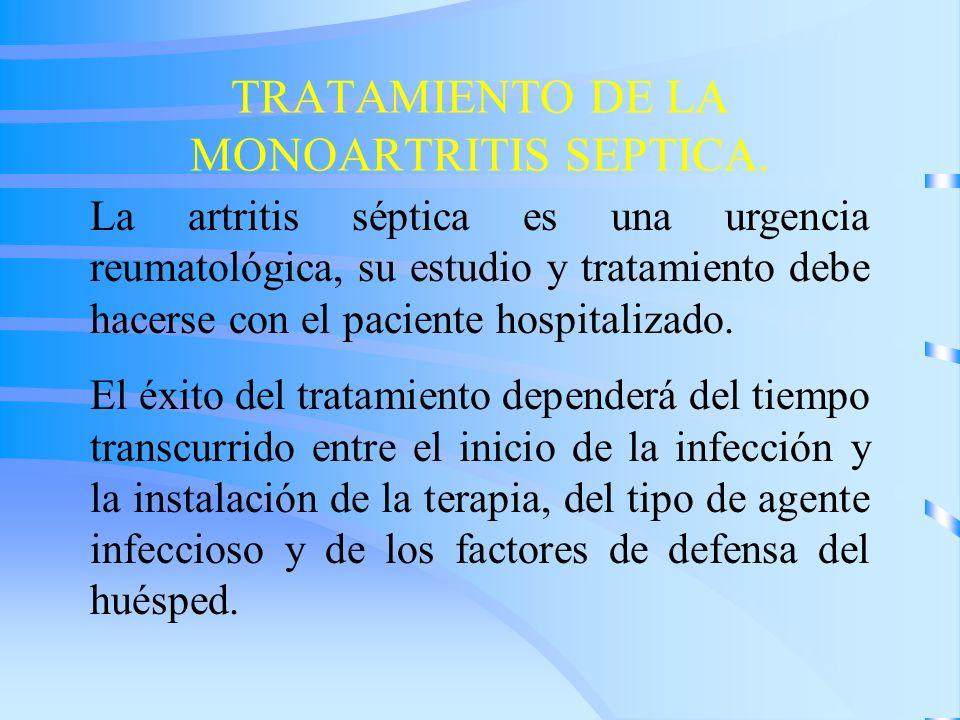 TRATAMIENTO DE LA MONOARTRITIS SEPTICA. La artritis séptica es una urgencia reumatológica, su estudio y tratamiento debe hacerse con el paciente hospi