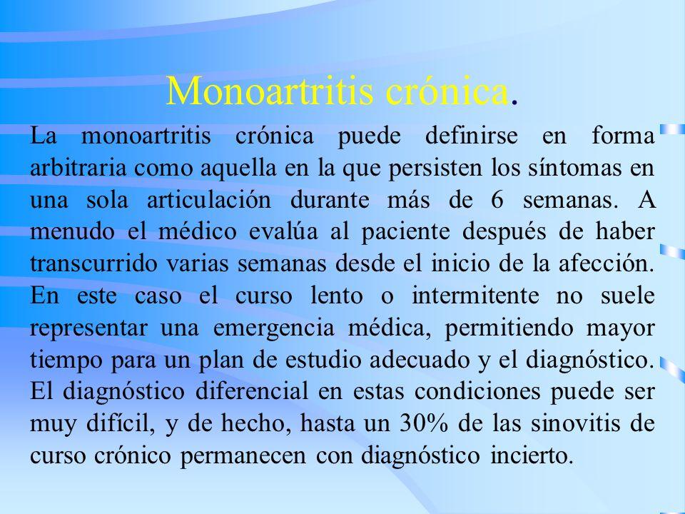Monoartritis crónica. La monoartritis crónica puede definirse en forma arbitraria como aquella en la que persisten los síntomas en una sola articulaci