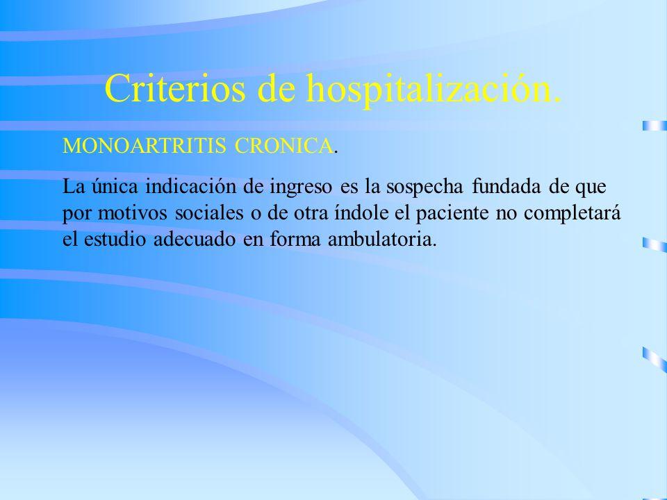 Criterios de hospitalización. MONOARTRITIS CRONICA. La única indicación de ingreso es la sospecha fundada de que por motivos sociales o de otra índole