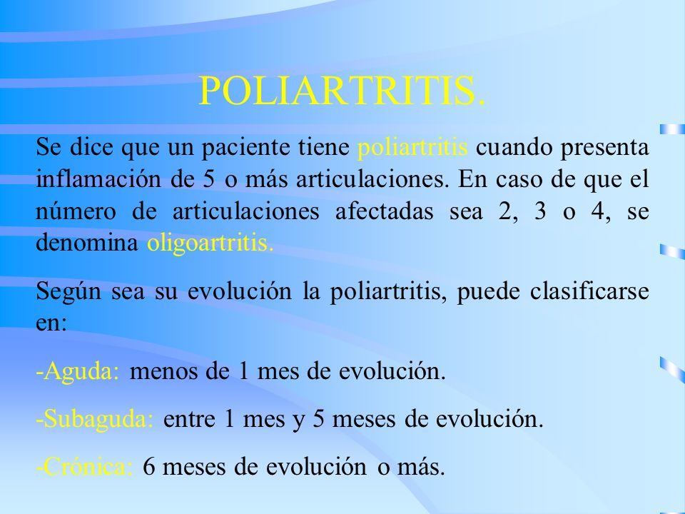 POLIARTRITIS. Se dice que un paciente tiene poliartritis cuando presenta inflamación de 5 o más articulaciones. En caso de que el número de articulaci