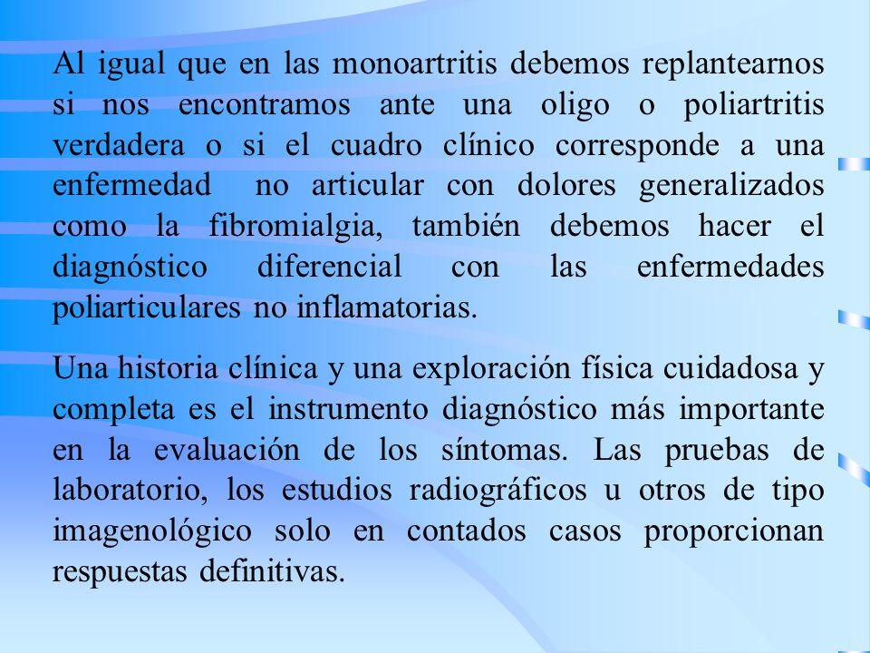 Al igual que en las monoartritis debemos replantearnos si nos encontramos ante una oligo o poliartritis verdadera o si el cuadro clínico corresponde a