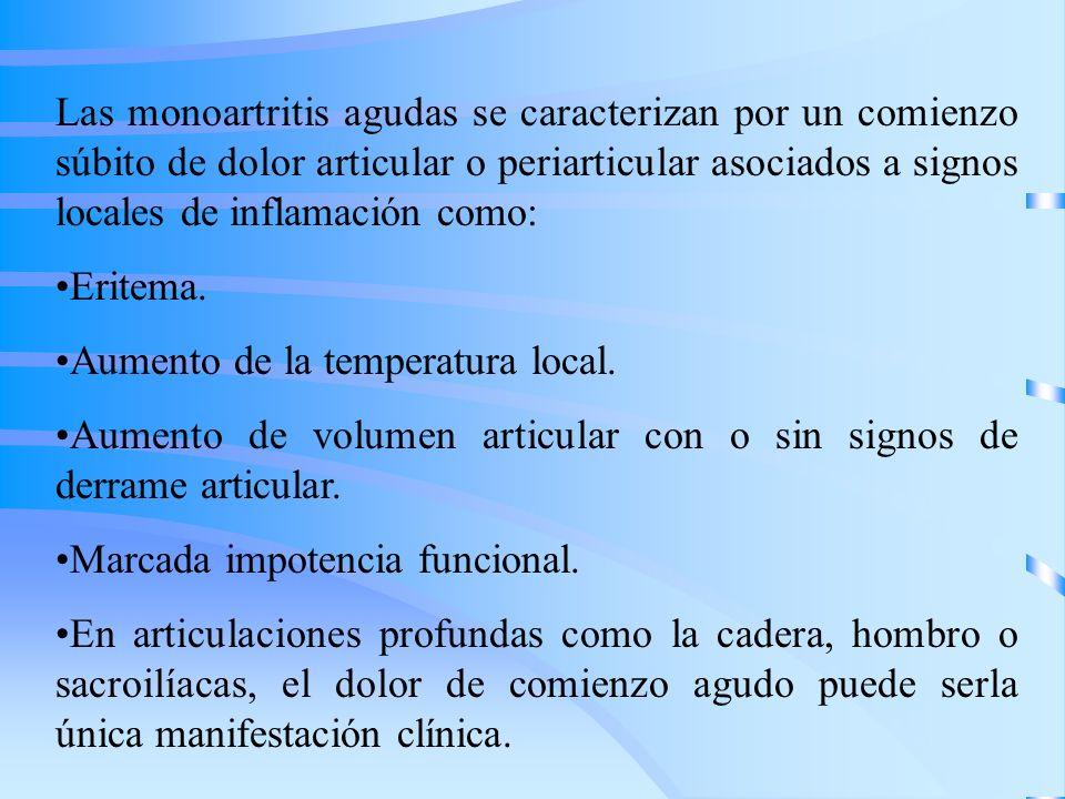 Las monoartritis agudas se caracterizan por un comienzo súbito de dolor articular o periarticular asociados a signos locales de inflamación como: Erit