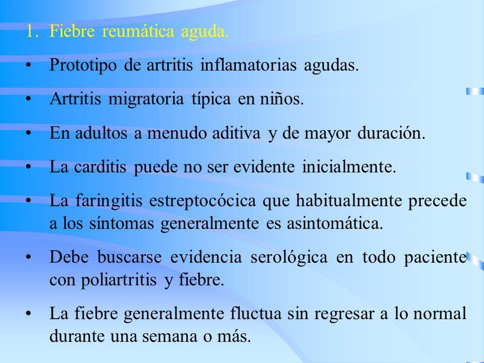 1.Fiebre reumática aguda. Prototipo de artritis inflamatorias agudas. Artritis migratoria típica en niños. En adultos a menudo aditiva y de mayor dura