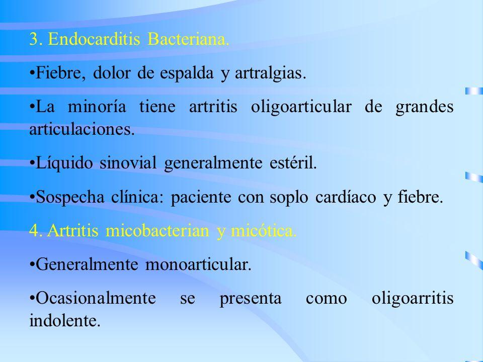 3. Endocarditis Bacteriana. Fiebre, dolor de espalda y artralgias. La minoría tiene artritis oligoarticular de grandes articulaciones. Líquido sinovia