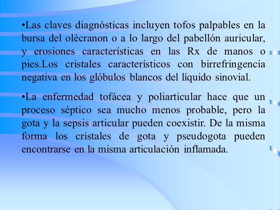 Las claves diagnósticas incluyen tofos palpables en la bursa del olécranon o a lo largo del pabellón auricular, y erosiones características en las Rx