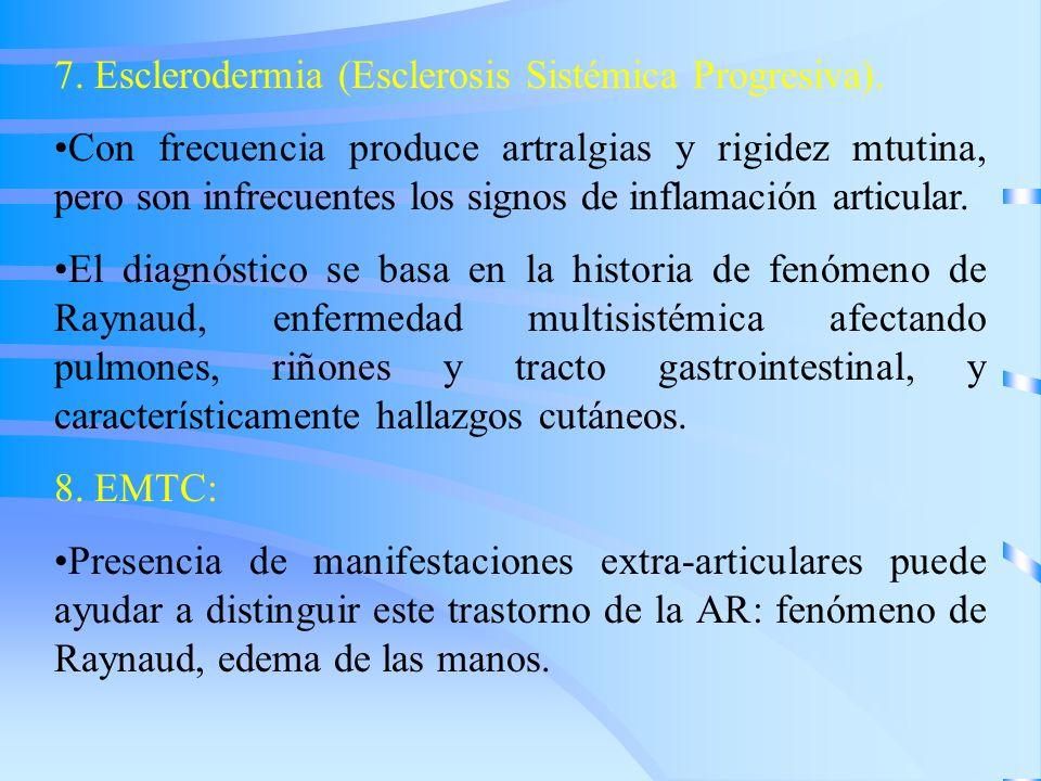 7. Esclerodermia (Esclerosis Sistémica Progresiva). Con frecuencia produce artralgias y rigidez mtutina, pero son infrecuentes los signos de inflamaci