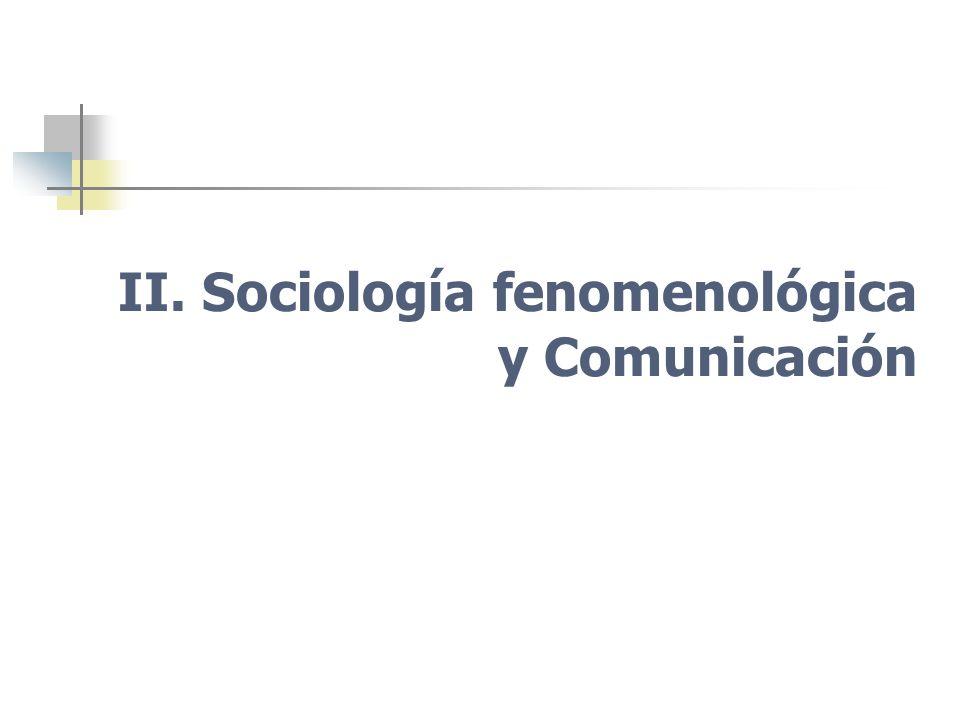 II. Sociología fenomenológica y Comunicación