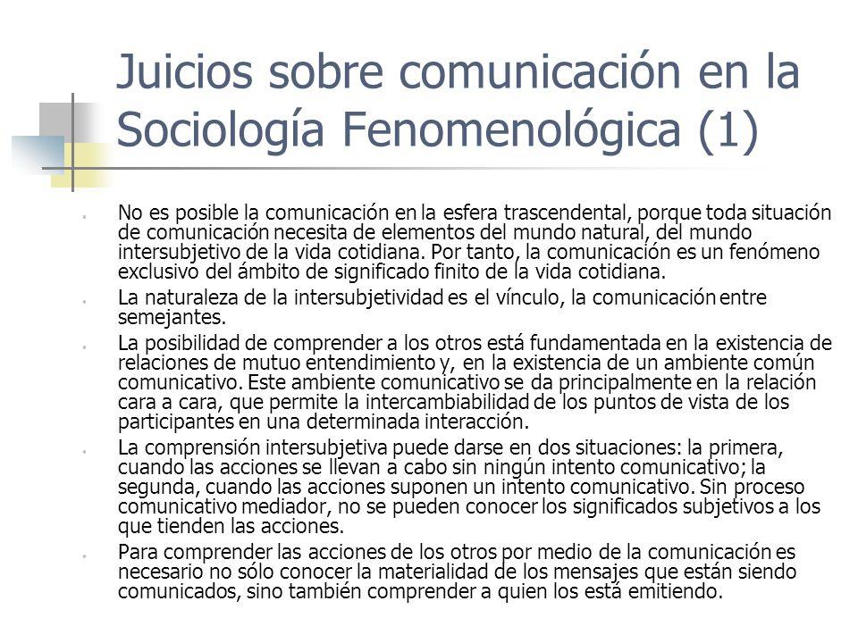 Juicios sobre comunicación en la Sociología Fenomenológica (1) No es posible la comunicación en la esfera trascendental, porque toda situación de comu