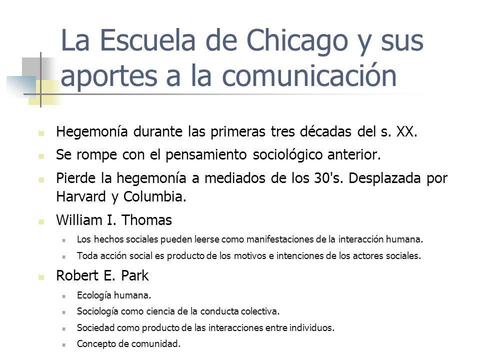 La Escuela de Chicago y sus aportes a la comunicación Hegemonía durante las primeras tres décadas del s. XX. Se rompe con el pensamiento sociológico a