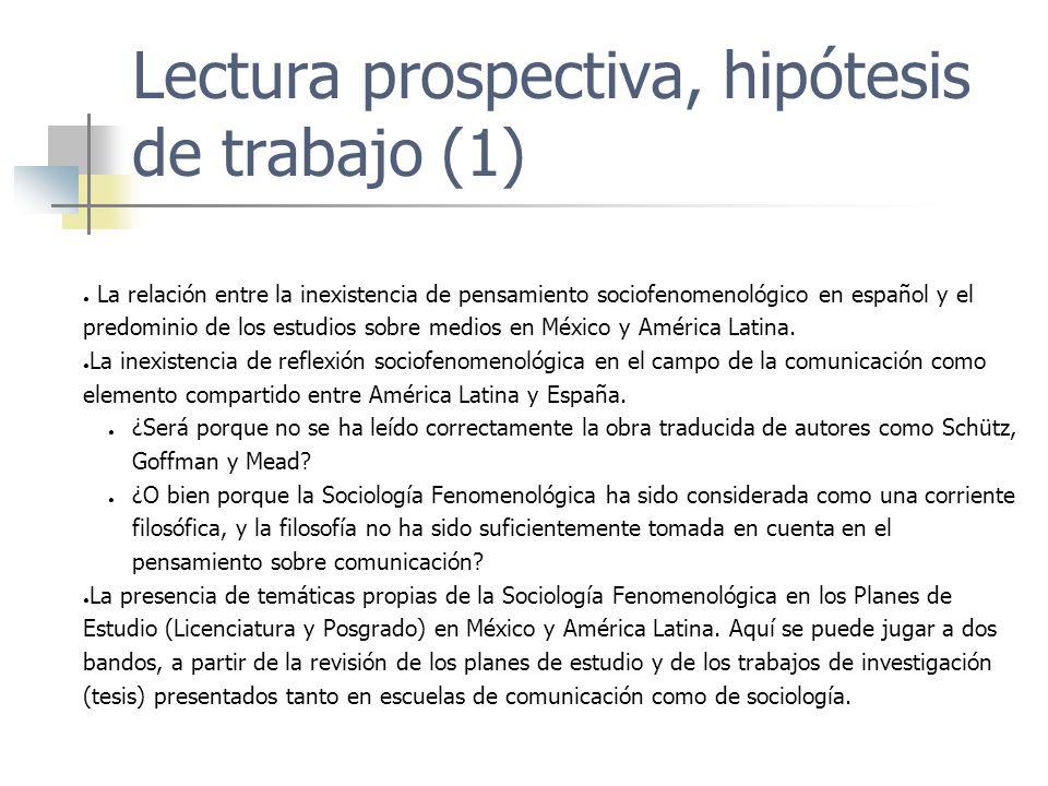 Lectura prospectiva, hipótesis de trabajo (1) La relación entre la inexistencia de pensamiento sociofenomenológico en español y el predominio de los e