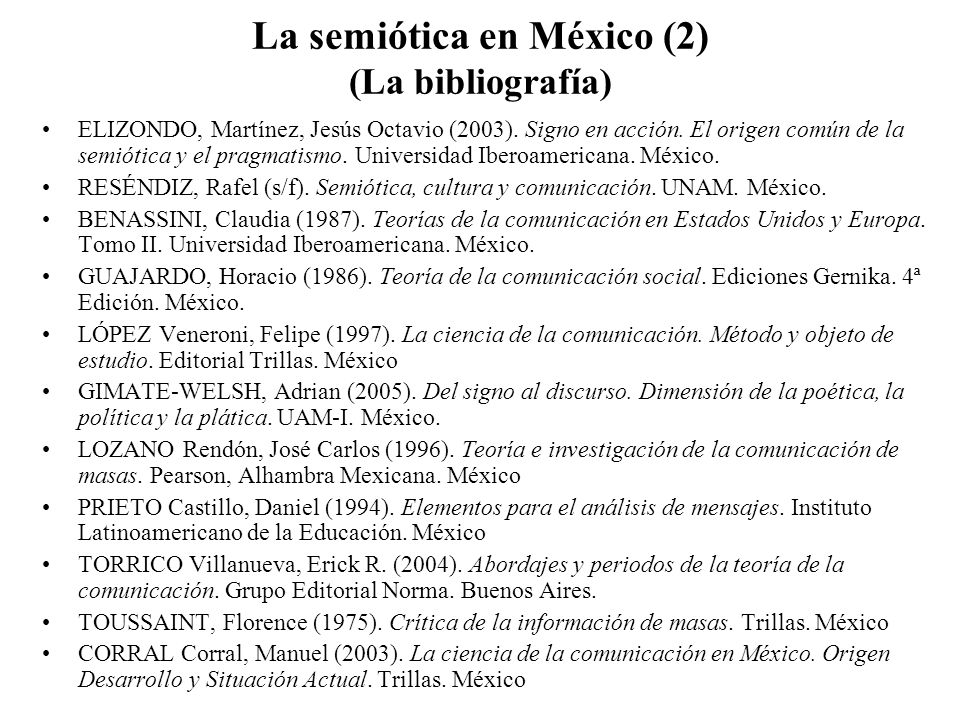 La semiótica en México (2) (La bibliografía) ELIZONDO, Martínez, Jesús Octavio (2003). Signo en acción. El origen común de la semiótica y el pragmatis