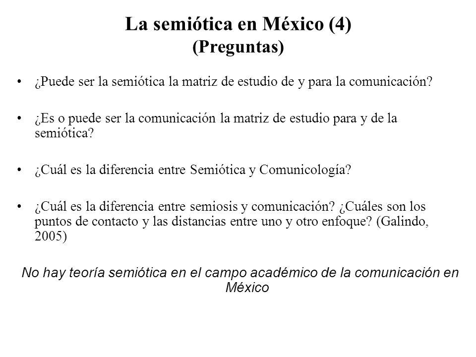 La semiótica en México (4) (Preguntas) ¿Puede ser la semiótica la matriz de estudio de y para la comunicación? ¿Es o puede ser la comunicación la matr
