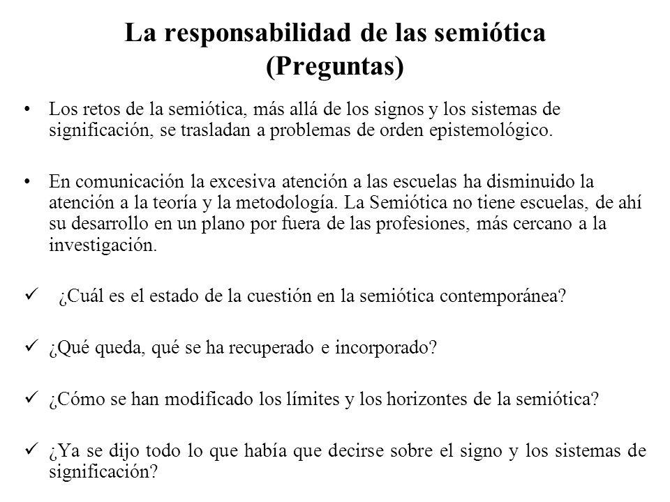 La responsabilidad de las semiótica (Preguntas) Los retos de la semiótica, más allá de los signos y los sistemas de significación, se trasladan a prob