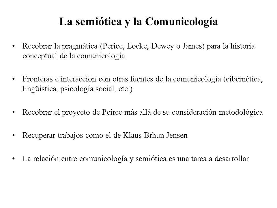 La semiótica y la Comunicología Recobrar la pragmática (Perice, Locke, Dewey o James) para la historia conceptual de la comunicología Fronteras e inte