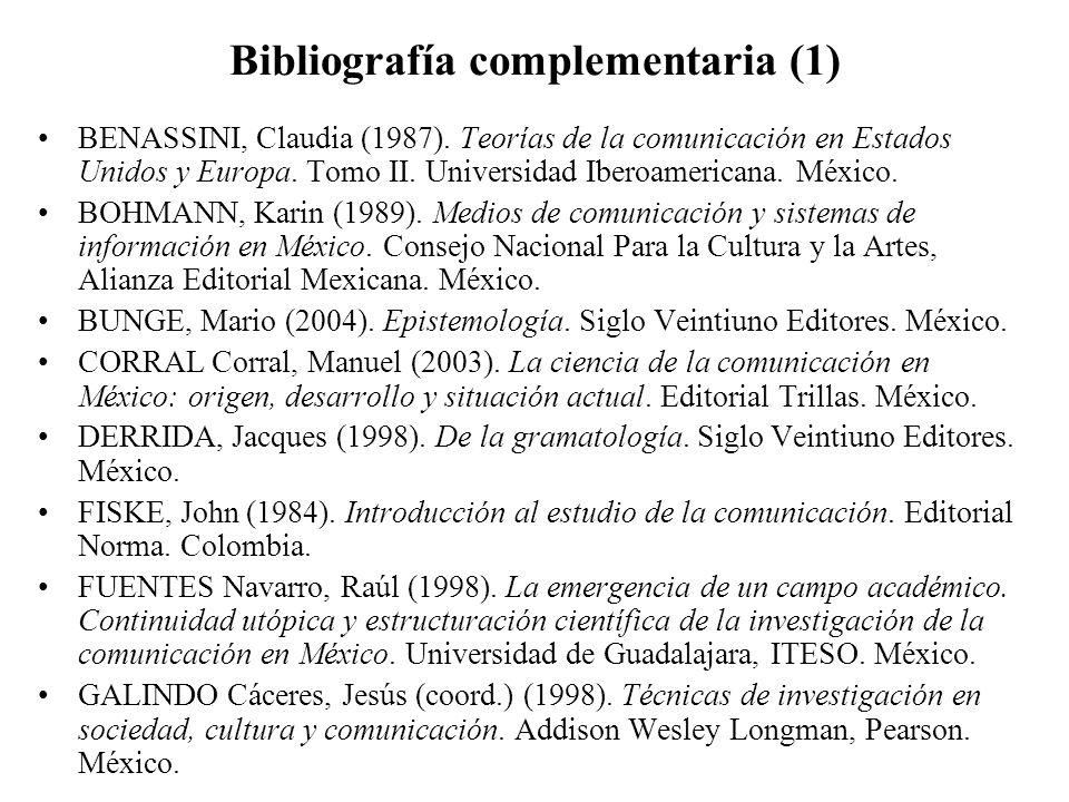 Bibliografía complementaria (1) BENASSINI, Claudia (1987). Teorías de la comunicación en Estados Unidos y Europa. Tomo II. Universidad Iberoamericana.