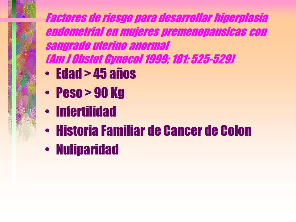 Factores de riesgo para desarrollar hiperplasia endometrial en mujeres premenopausicas con sangrado uterino anormal (Am J Obstet Gynecol 1999; 181: 52