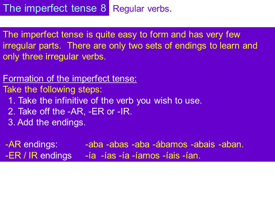 Regular verbs. The imperfect tense is quite easy to form and has very few irregular parts.