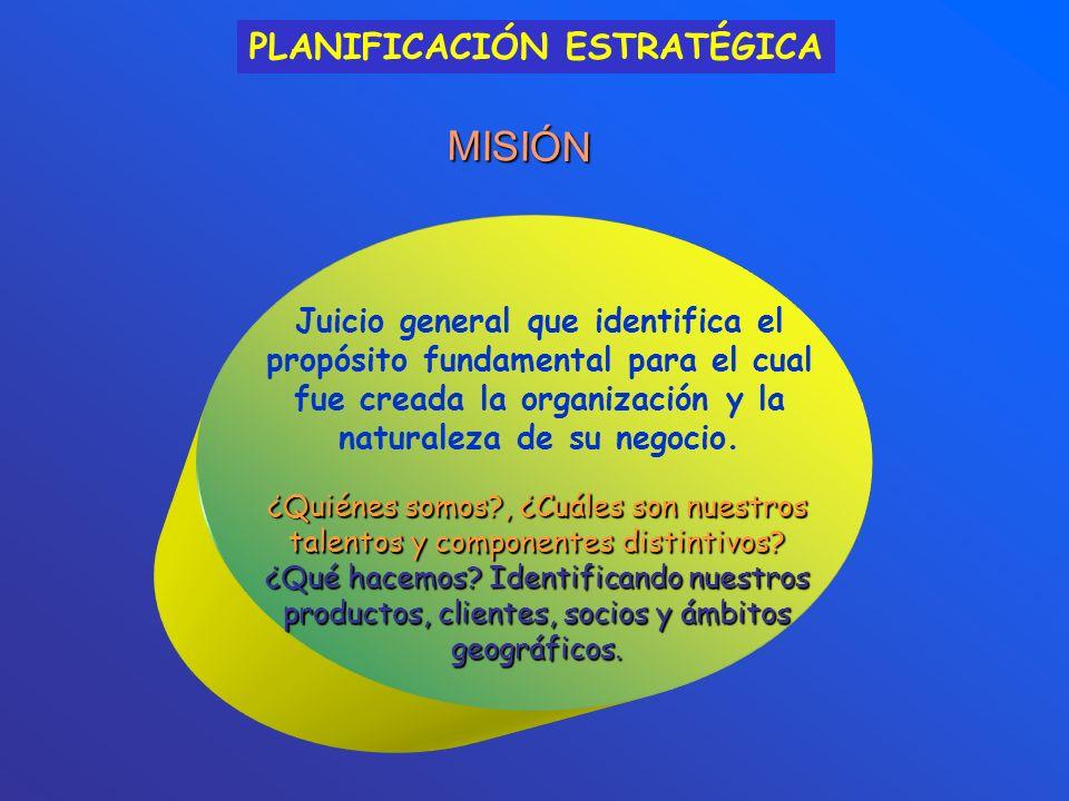 Juicio general que identifica el propósito fundamental para el cual fue creada la organización y la naturaleza de su negocio. MISIÓN ¿Quiénes somos?,