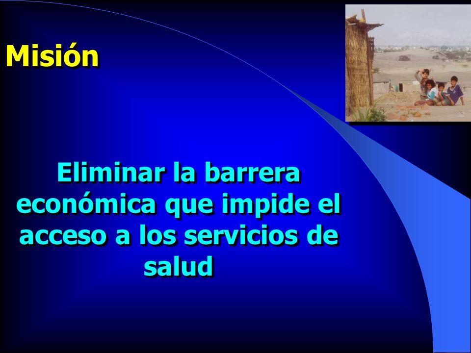 MisiónMisión Eliminar la barrera económica que impide el acceso a los servicios de salud
