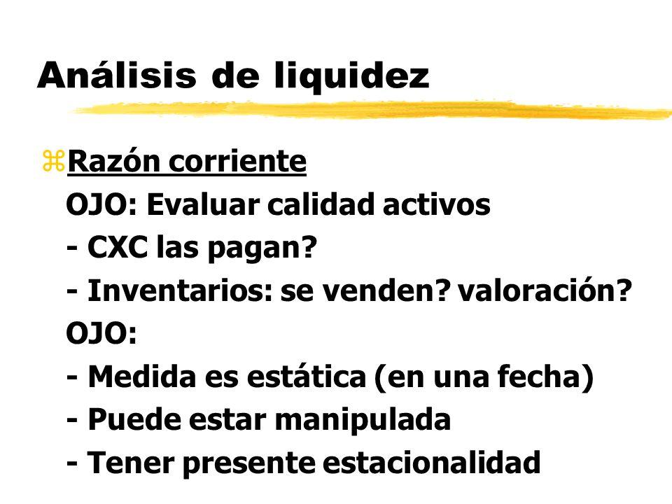 Análisis de liquidez zRazón corriente OJO: Evaluar calidad activos - CXC las pagan? - Inventarios: se venden? valoración? OJO: - Medida es estática (e