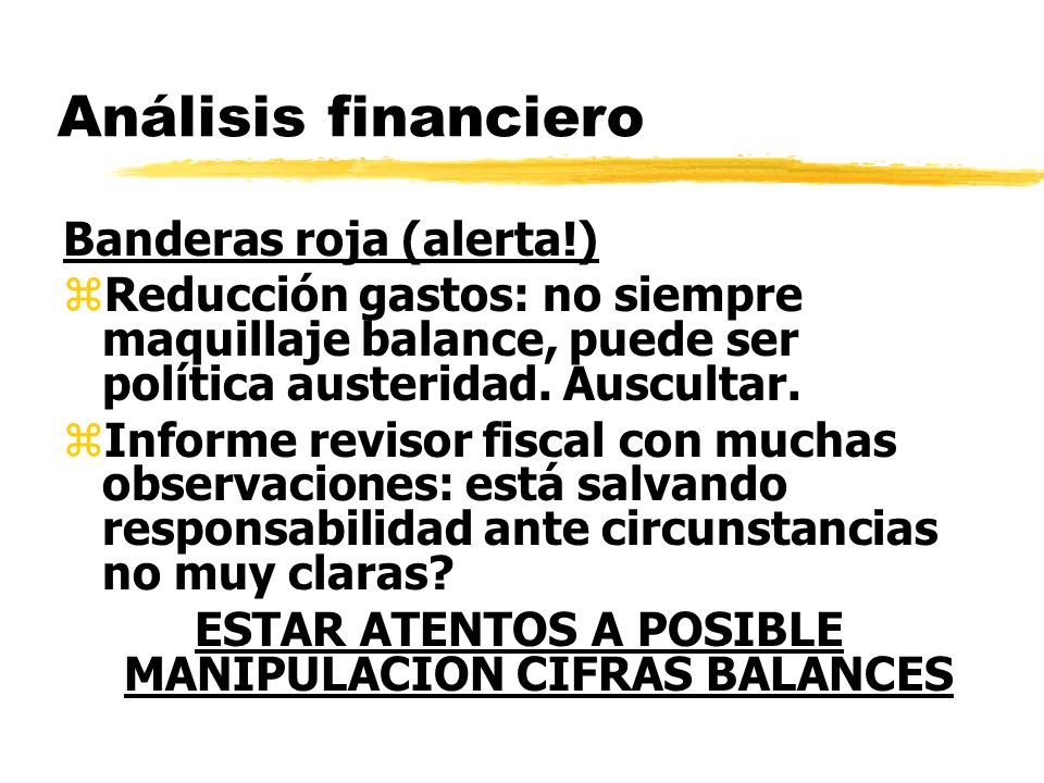 Análisis financiero Banderas roja (alerta!) zReducción gastos: no siempre maquillaje balance, puede ser política austeridad. Auscultar. zInforme revis