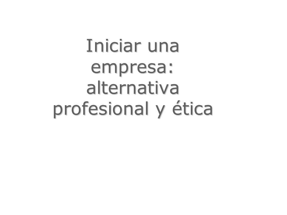 Iniciar una empresa: alternativa profesional y ética
