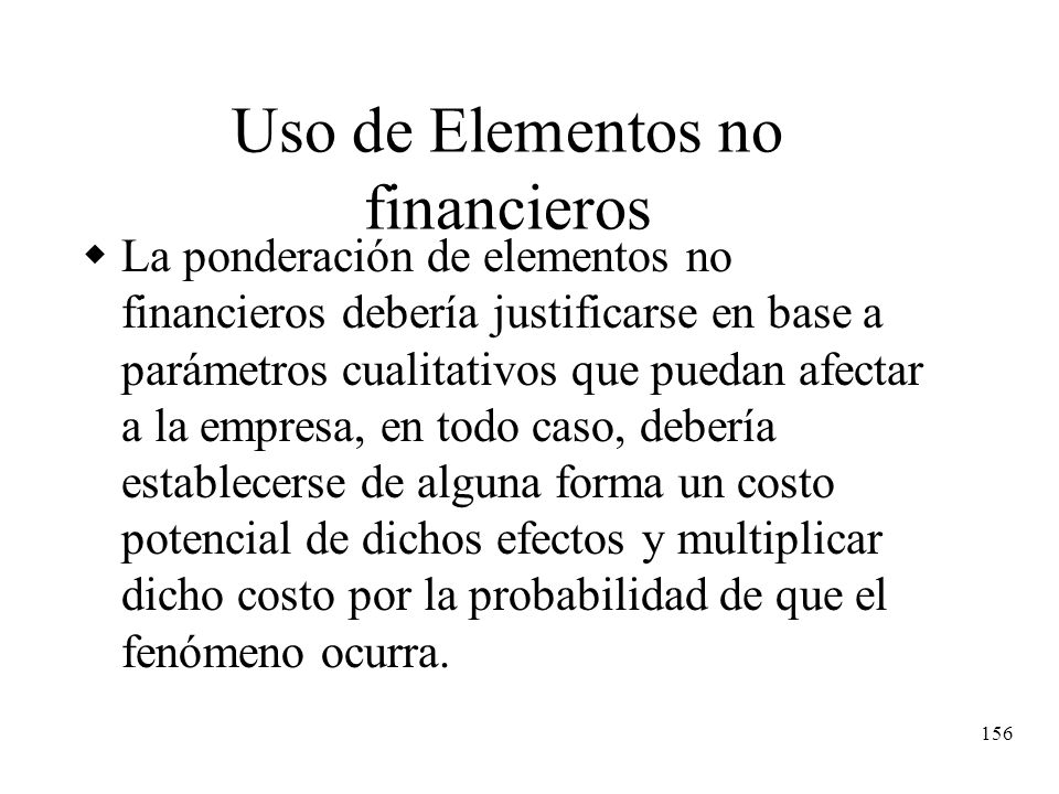 156 Uso de Elementos no financieros La ponderación de elementos no financieros debería justificarse en base a parámetros cualitativos que puedan afect