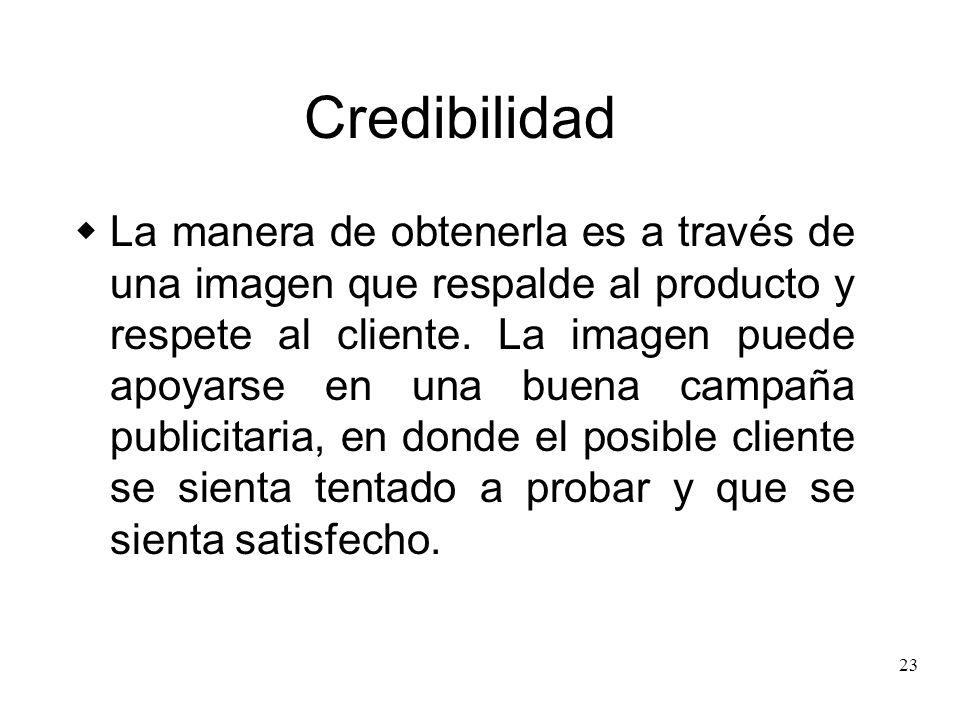 23 Credibilidad La manera de obtenerla es a través de una imagen que respalde al producto y respete al cliente. La imagen puede apoyarse en una buena
