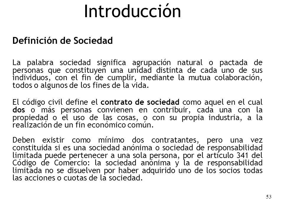 53 Introducción Definición de Sociedad La palabra sociedad significa agrupación natural o pactada de personas que constituyen una unidad distinta de c