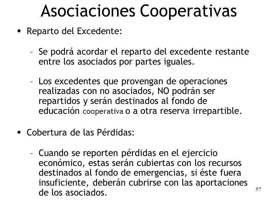 57 Asociaciones Cooperativas Reparto del Excedente: – Se podrá acordar el reparto del excedente restante entre los asociados por partes iguales. – Los