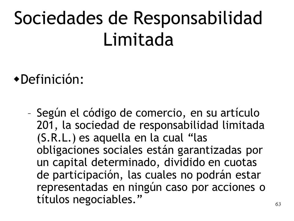 63 Sociedades de Responsabilidad Limitada Definición: – Según el código de comercio, en su artículo 201, la sociedad de responsabilidad limitada (S.R.