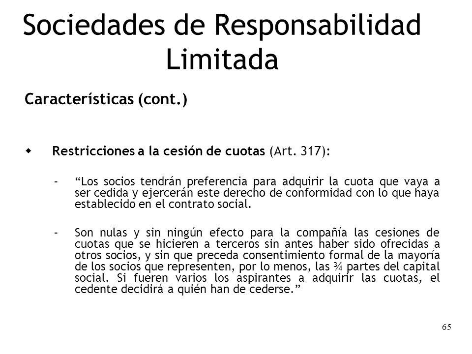 65 Sociedades de Responsabilidad Limitada Características (cont.) Restricciones a la cesión de cuotas (Art. 317): – Los socios tendrán preferencia par
