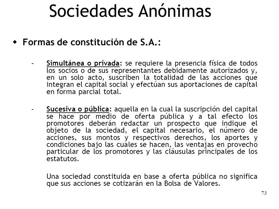 73 Sociedades Anónimas Formas de constitución de S.A.: – Simultánea o privada: se requiere la presencia física de todos los socios o de sus representa