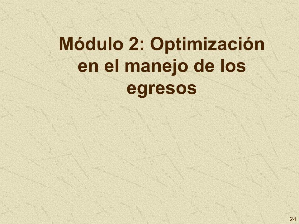 24 Módulo 2: Optimización en el manejo de los egresos