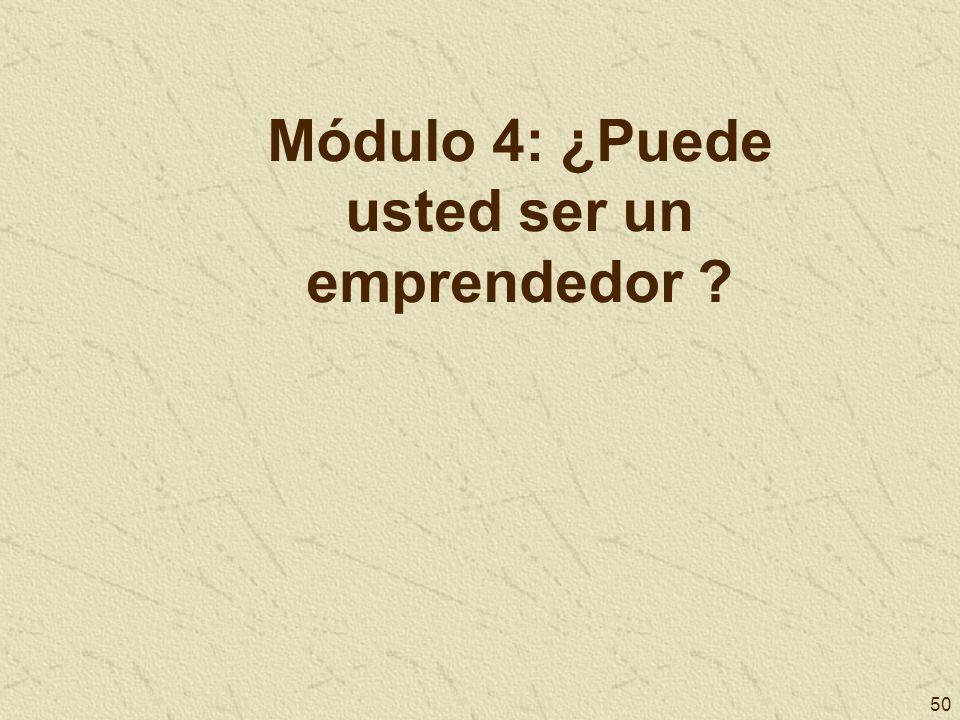 50 Módulo 4: ¿Puede usted ser un emprendedor ?