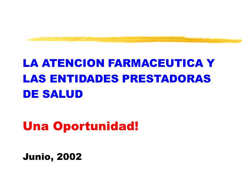 LA ATENCION FARMACEUTICA Y LAS ENTIDADES PRESTADORAS DE SALUD Una Oportunidad! Junio, 2002