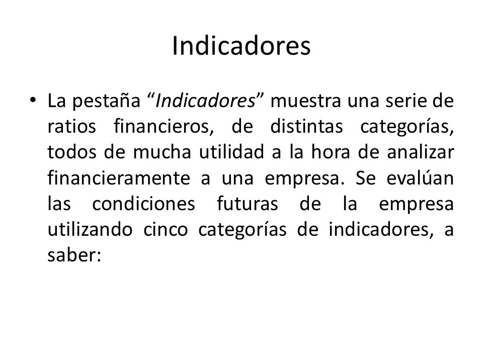 Indicadores La pestaña Indicadores muestra una serie de ratios financieros, de distintas categorías, todos de mucha utilidad a la hora de analizar fin