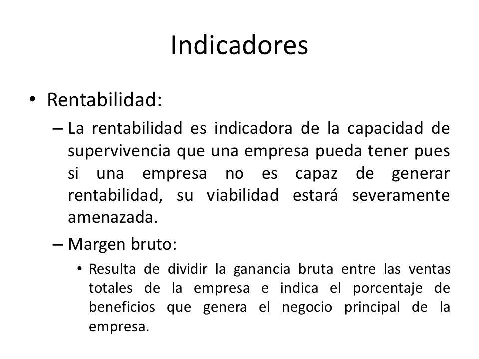 Indicadores Rentabilidad: – La rentabilidad es indicadora de la capacidad de supervivencia que una empresa pueda tener pues si una empresa no es capaz