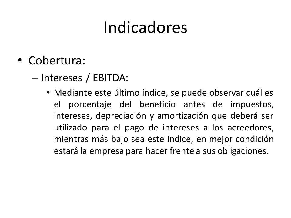 Indicadores Cobertura: – Intereses / EBITDA: Mediante este último índice, se puede observar cuál es el porcentaje del beneficio antes de impuestos, in