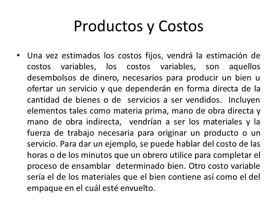 Productos y Costos Una vez estimados los costos fijos, vendrá la estimación de costos variables, los costos variables, son aquellos desembolsos de din