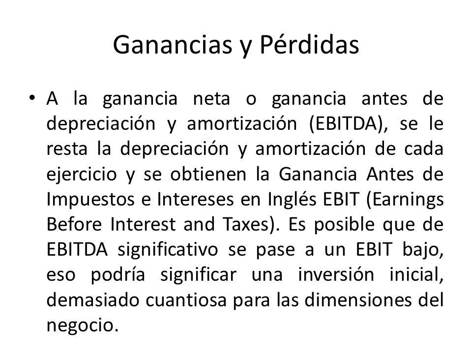 Ganancias y Pérdidas A la ganancia neta o ganancia antes de depreciación y amortización (EBITDA), se le resta la depreciación y amortización de cada e