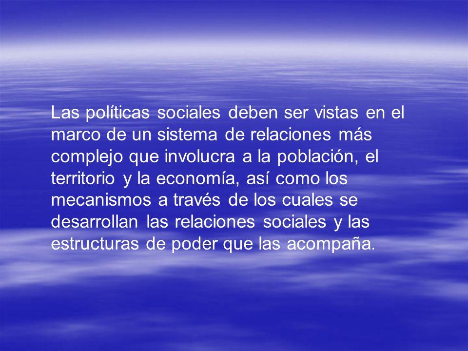 Las políticas sociales deben ser vistas en el marco de un sistema de relaciones más complejo que involucra a la población, el territorio y la economía
